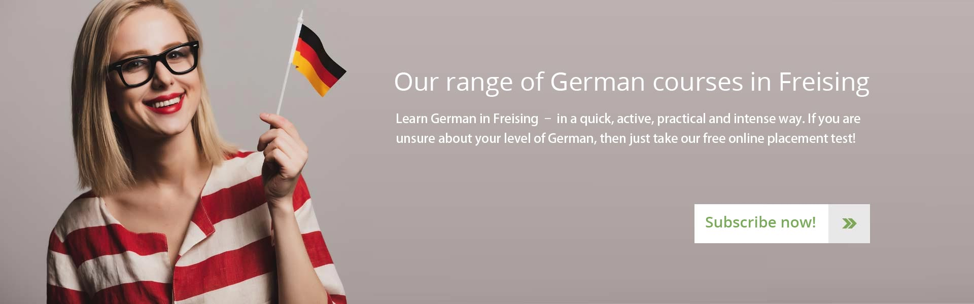 Learn German in Freising – in a quick, active, practical and intense way. If you are unsure about your level of German, then just take our free online placement test!