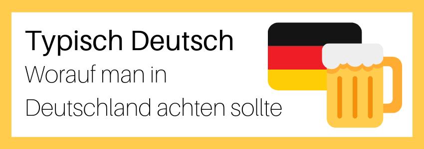 Typisch deutsch – Worauf man in Deutschland achten sollte